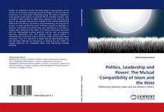Portada del libro de Politics, Leadership and Power: The Mutual Compatibility of Islam and the West