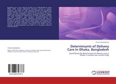 Bookcover of Determinants of Delivery Care In Dhaka, Bangladesh