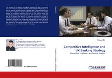 Bookcover of Competitive Intelligence and UK Banking Strategy