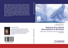Bookcover of Relating Price Model Assumptions to Decisions