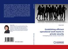 Bookcover of Establishing efficient operational work teams in private security
