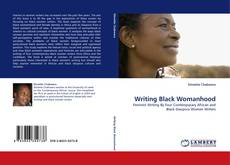 Bookcover of Writing Black Womanhood