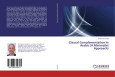 Bookcover of Clausal Complementation in Arabic (A Minimalist Approach)