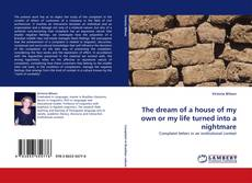 The dream of a house of my own or my life turned into a nightmare kitap kapağı