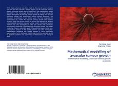 Bookcover of Mathematical modelling of avascular tumour growth