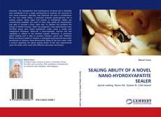 Bookcover of SEALING ABILITY OF A NOVEL NANO-HYDROXYAPATITE SEALER