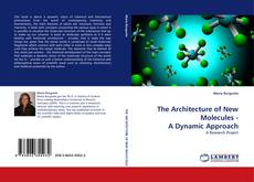 Bookcover of The Architecture of New Molecules - A Dynamic Approach