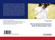 Bookcover of The Fundamental Locomotor Skills of Baby Walker Users