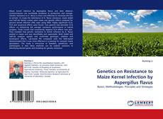 Copertina di Genetics on Resistance to Maize Kernel Infection by Aspergillus flavus