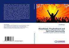 Priesthood, Prophethood and Spirit-led Community kitap kapağı