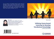 Bookcover of Utilizing Game-based Learning to Develop Vocabulary Knowledge