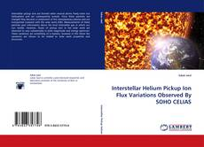 Buchcover von Interstellar Helium Pickup Ion Flux Variations Observed By SOHO CELIAS