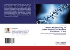 Genetic Engineering of Green Fluorescent Protein for Desired Traits的封面