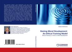Bookcover of Raising Moral Development: An Ethical Training Model