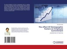 Bookcover of The effect Of Demographic Factors on Employee Commitment