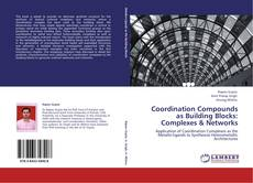 Bookcover of Coordination Compounds as Building Blocks: Complexes & Networks