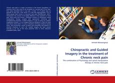 Bookcover of Chiropractic and Guided Imagery in the treatment of Chronic neck pain