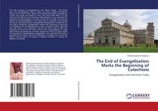Bookcover of The End of Evangelisation Marks the Beginning of Catechesis
