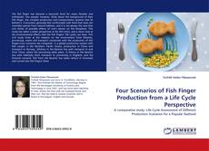 Bookcover of Four Scenarios of Fish Finger Production from a Life Cycle Perspective