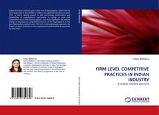 Bookcover of FIRM LEVEL COMPETITIVE PRACTICES IN INDIAN INDUSTRY