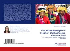 Bookcover of Oral Health of Indigenous People of Challhuahuacho-Apurimac, Peru