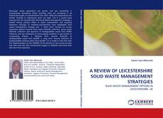 Portada del libro de A REVIEW OF LEICESTERSHIRE SOLID WASTE MANAGEMENT STRATEGIES