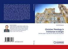 Обложка Christian Theology is Trinitarian in Origin