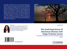 Bookcover of The Lived Experiences of Dominican Women with Stage IV Breast Cancer