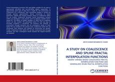 Bookcover of A STUDY ON COALESCENCE AND SPLINE FRACTAL INTERPOLATION FUNCTIONS