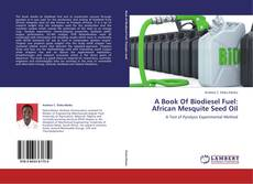 Bookcover of A Book Of Biodiesel Fuel: African Mesquite Seed Oil
