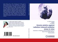Bookcover of Grewia asiatica against radiation induced oxidative stress in mice