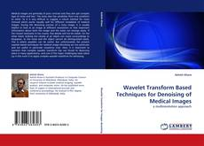 Bookcover of Wavelet Transform Based Techniques for Denoising of Medical Images