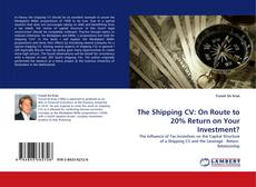 Bookcover of The Shipping CV: On Route to 20% Return on Your Investment?