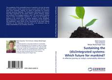 Bookcover of Sustaining the (dis)integrated systems: Which future for mankind?