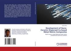 Bookcover of Development of Nano-Ceramic Dispersed Cu-based Metal Matrix Composites