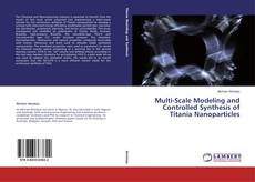 Capa do livro de Multi-Scale Modeling and Controlled Synthesis of Titania Nanoparticles