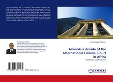 Bookcover of Towards a decade of the International Criminal Court in Africa