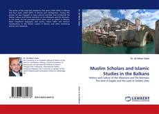 Bookcover of Muslim Scholars and Islamic Studies in the Balkans