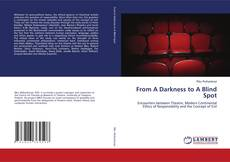 Bookcover of From A Darkness to A Blind Spot