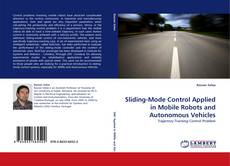 Bookcover of Sliding-Mode Control Applied in Mobile Robots and Autonomous Vehicles