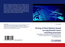 Обложка Pricing of Real Options based on exponential mean reverting processes