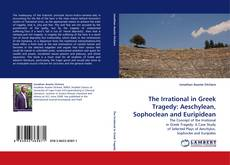 Couverture de The Irrational in Greek Tragedy: Aeschylean, Sophoclean and Euripidean