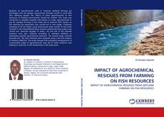 Bookcover of IMPACT OF AGROCHEMICAL RESIDUES FROM FARMING ON FISH RESOURCES