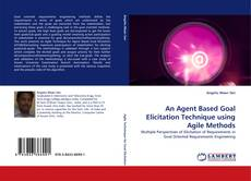 Bookcover of An Agent Based Goal Elicitation Technique using Agile Methods