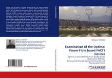 Portada del libro de Examination of the Optimal Power Flow based FACTS Devices