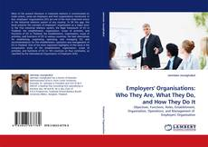 Copertina di Employers'' Organisations: Who They Are, What They Do, and How They Do It