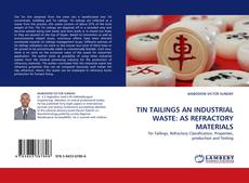Bookcover of TIN TAILINGS AN INDUSTRIAL WASTE: AS REFRACTORY MATERIALS