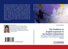 Bookcover of The Problems in English-Japanese CI by Student interpreters