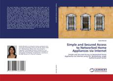 Bookcover of Simple and Secured Access to Networked Home Appliances via Internet