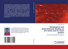 Bookcover of Histological and Histochemical Studies on the Testis and it's Duct System